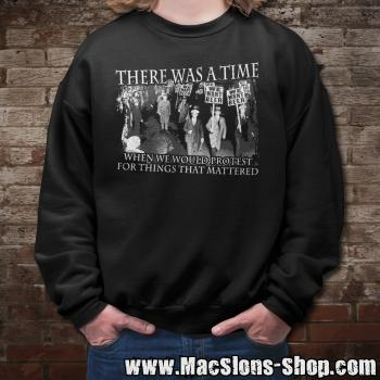 """There Was A Time When We Would Protest For Things That Mattered"" Sweatshirt (black)"