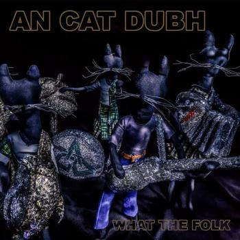 "An Cat Dubh ""What The Folk"" CD"