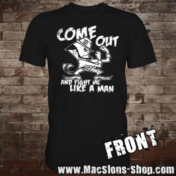 "Come Out ""And Fight Me Like A Man"" T-Shirt (black)"