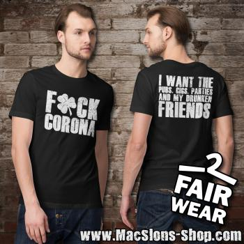 "F*ck Corona ""I Want The Pubs, Gigs, Parties And My Drunken Friends"" T-Shirt (black)"