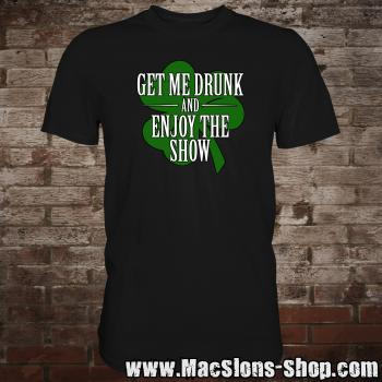 """Get Me Drunk And Enjoy The Show"" T-Shirt (black)"