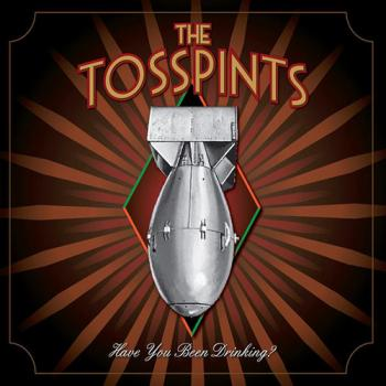 "Tosspints ""Have you been drinking?"" CD"